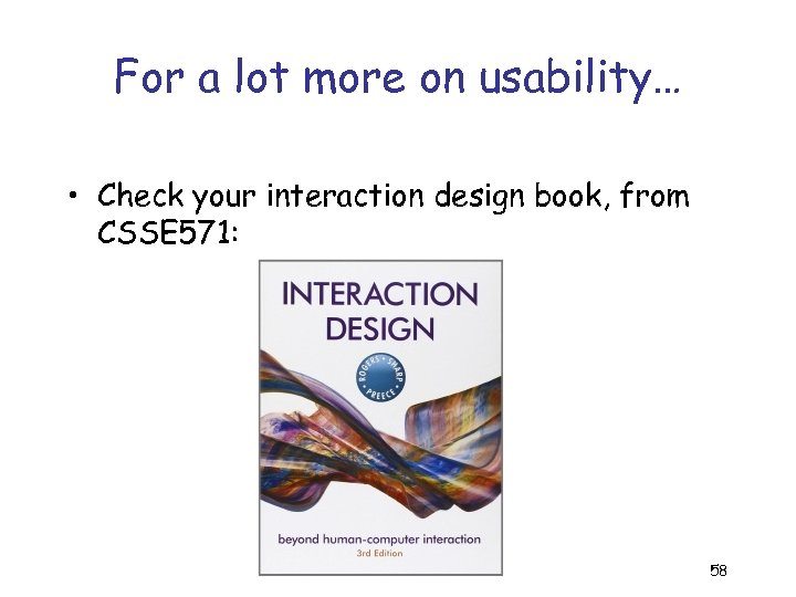 For a lot more on usability… • Check your interaction design book, from CSSE