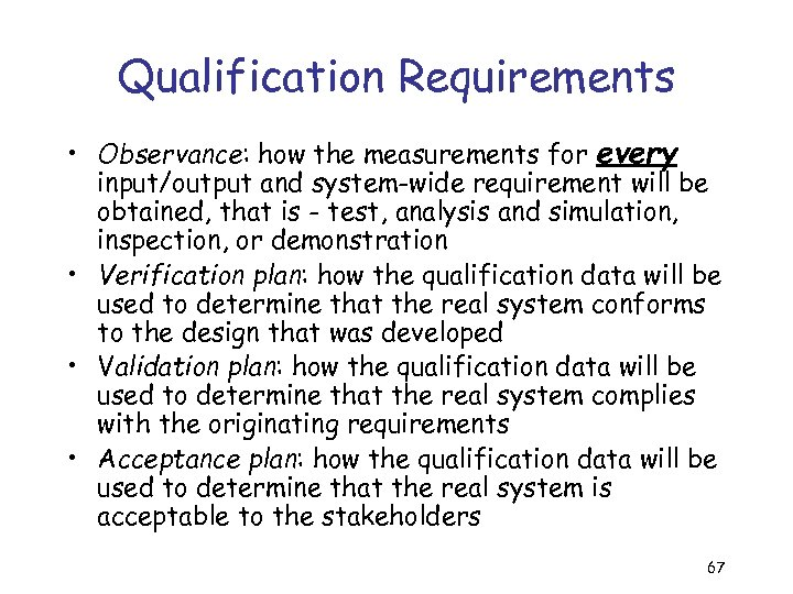 Qualification Requirements • Observance: how the measurements for every input/output and system-wide requirement will