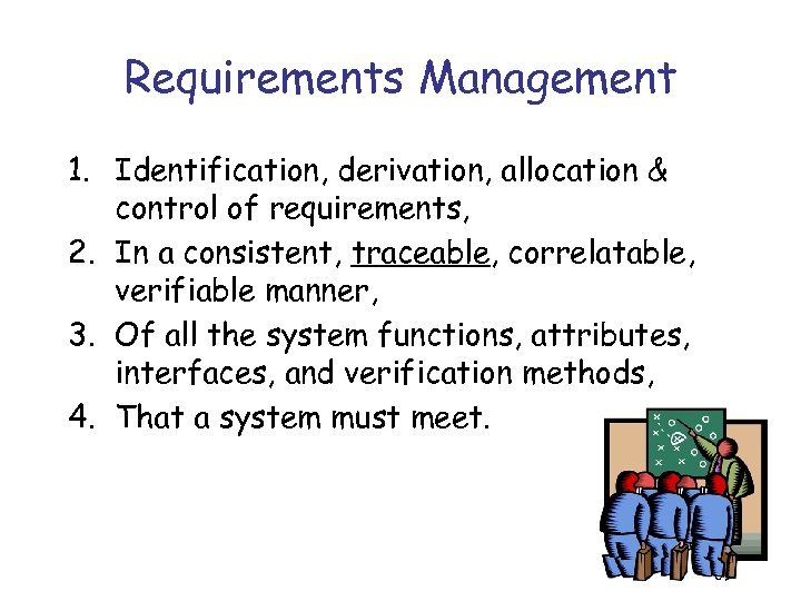 Requirements Management 1. Identification, derivation, allocation & control of requirements, 2. In a consistent,