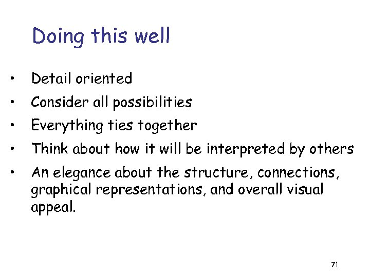 Doing this well • Detail oriented • Consider all possibilities • Everything ties together