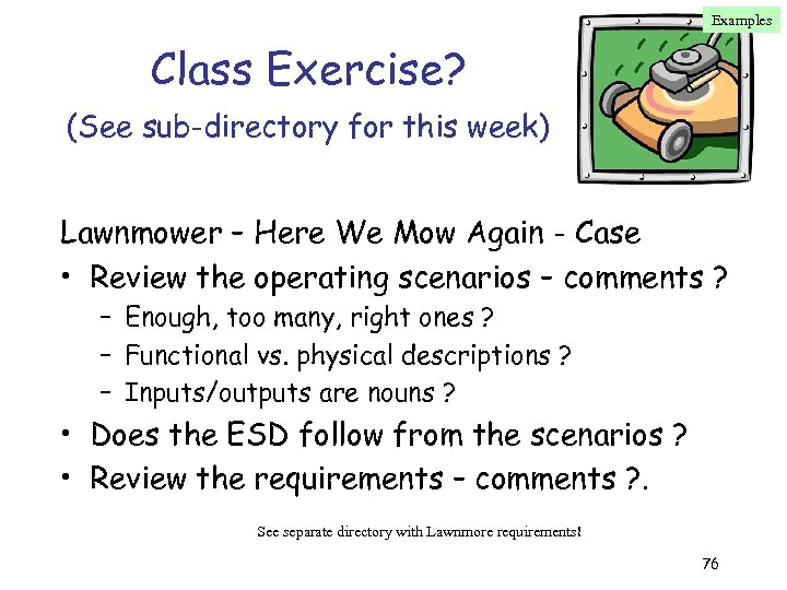 Examples Class Exercise? (See sub-directory for this week) Lawnmower – Here We Mow Again