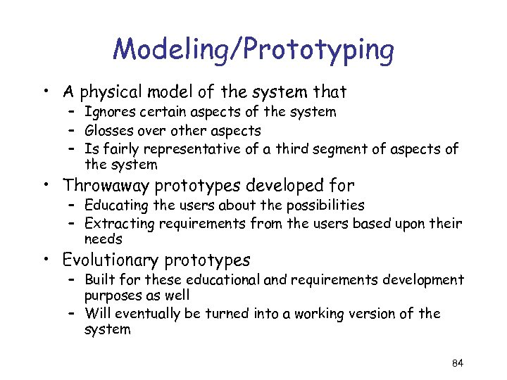 Modeling/Prototyping • A physical model of the system that – Ignores certain aspects of