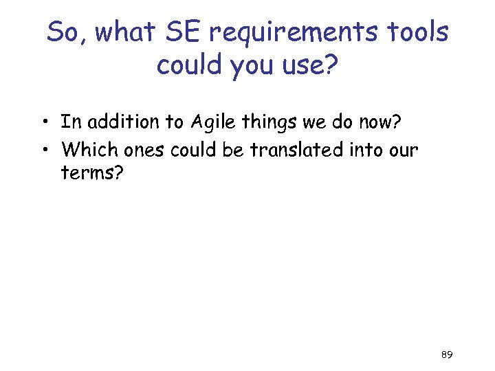 So, what SE requirements tools could you use? • In addition to Agile things