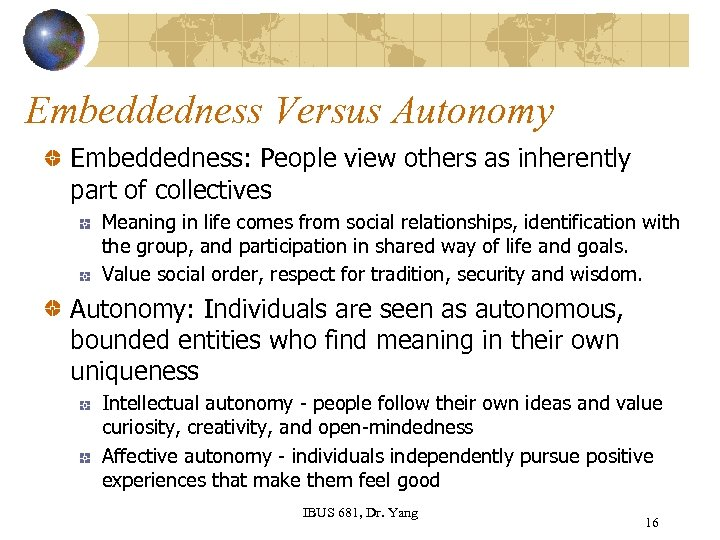 Embeddedness Versus Autonomy Embeddedness: People view others as inherently part of collectives Meaning in