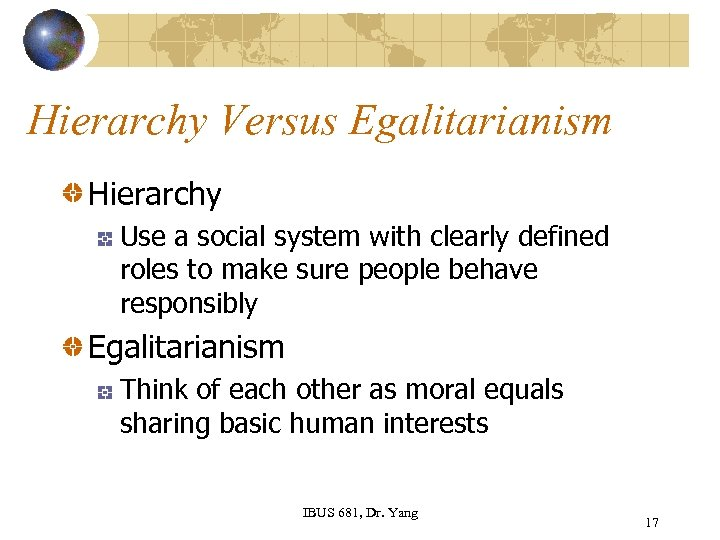 Hierarchy Versus Egalitarianism Hierarchy Use a social system with clearly defined roles to make