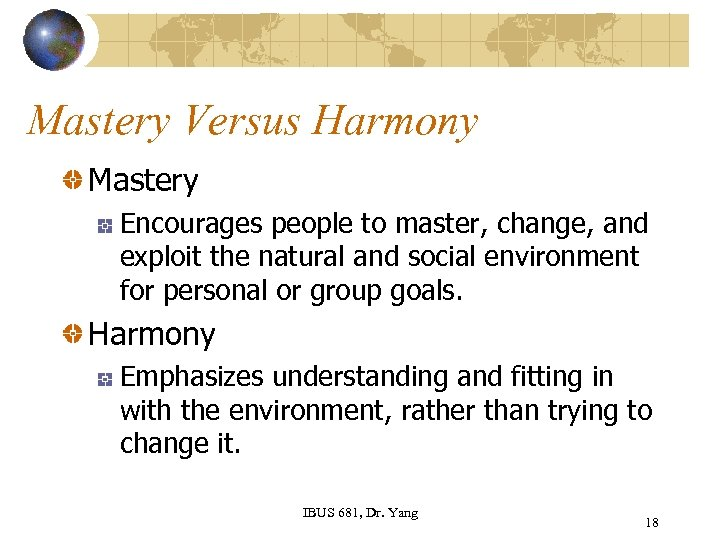 Mastery Versus Harmony Mastery Encourages people to master, change, and exploit the natural and