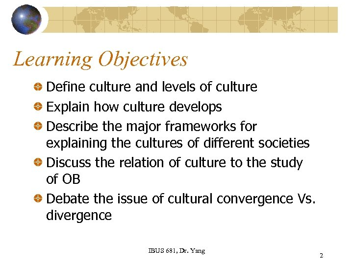 Learning Objectives Define culture and levels of culture Explain how culture develops Describe the