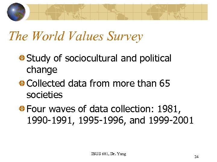 The World Values Survey Study of sociocultural and political change Collected data from more