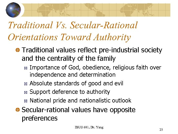 Traditional Vs. Secular-Rational Orientations Toward Authority Traditional values reflect pre-industrial society and the centrality