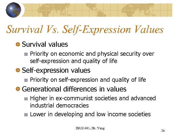 Survival Vs. Self-Expression Values Survival values Priority on economic and physical security over self-expression