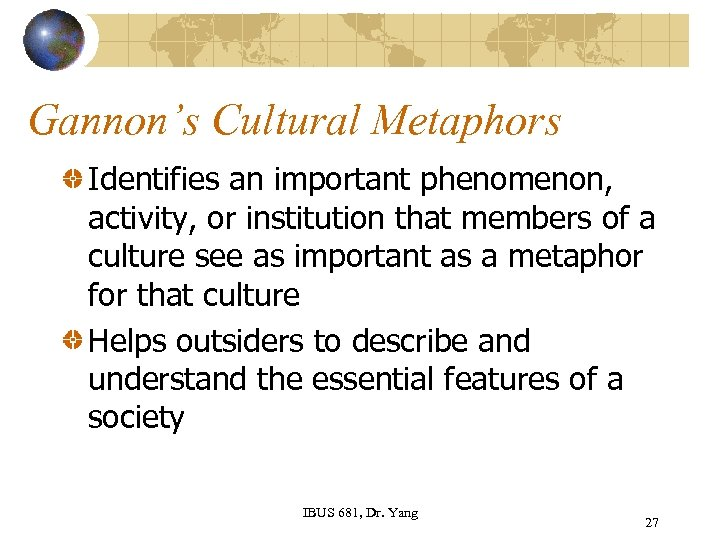 Gannon's Cultural Metaphors Identifies an important phenomenon, activity, or institution that members of a