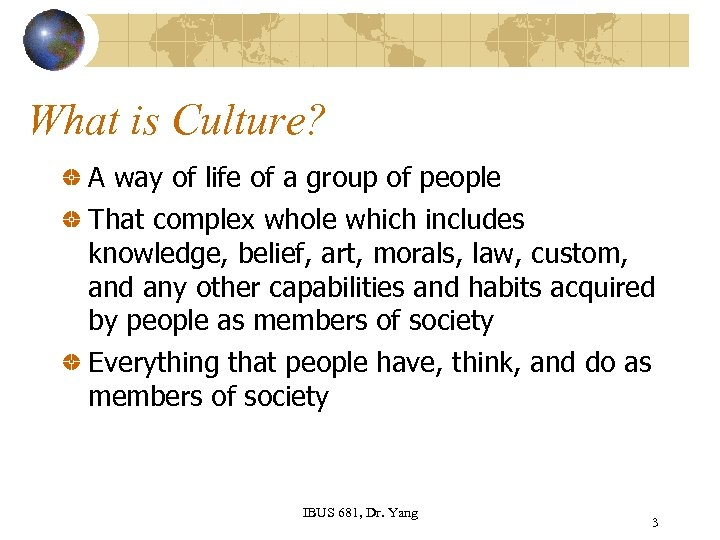 What is Culture? A way of life of a group of people That complex