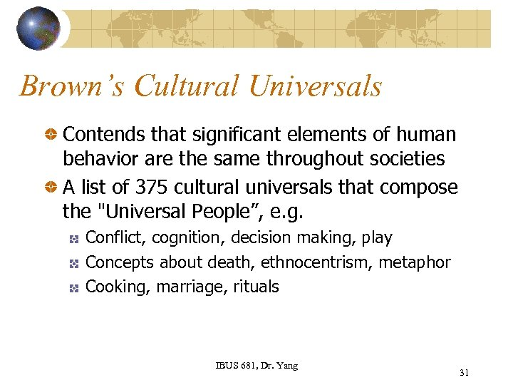 Brown's Cultural Universals Contends that significant elements of human behavior are the same throughout