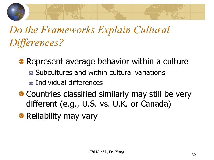 Do the Frameworks Explain Cultural Differences? Represent average behavior within a culture Subcultures and
