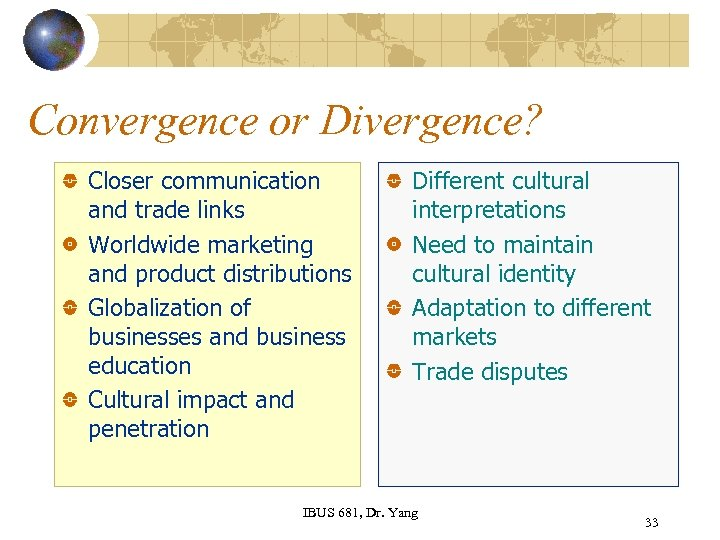 Convergence or Divergence? Closer communication and trade links Worldwide marketing and product distributions Globalization