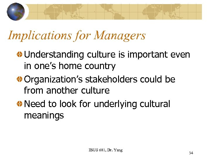 Implications for Managers Understanding culture is important even in one's home country Organization's stakeholders