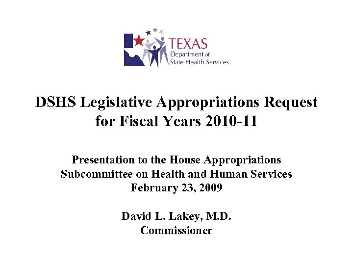 DSHS Legislative Appropriations Request for Fiscal Years 2010 -11 Presentation to the House Appropriations