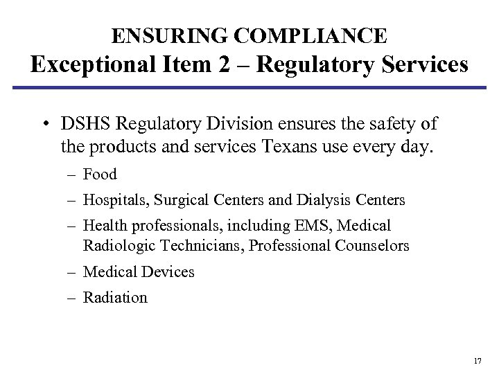 ENSURING COMPLIANCE Exceptional Item 2 – Regulatory Services • DSHS Regulatory Division ensures the