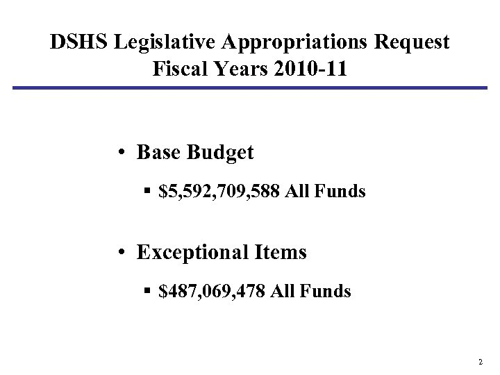 DSHS Legislative Appropriations Request Fiscal Years 2010 -11 • Base Budget § $5, 592,