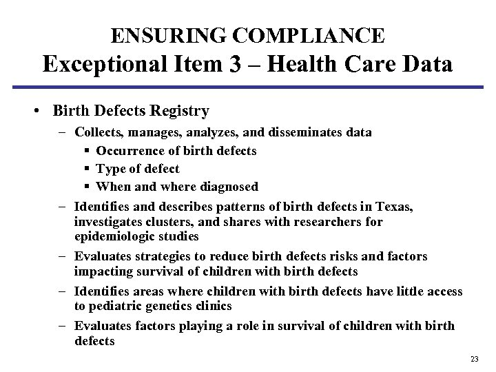 ENSURING COMPLIANCE Exceptional Item 3 – Health Care Data • Birth Defects Registry –