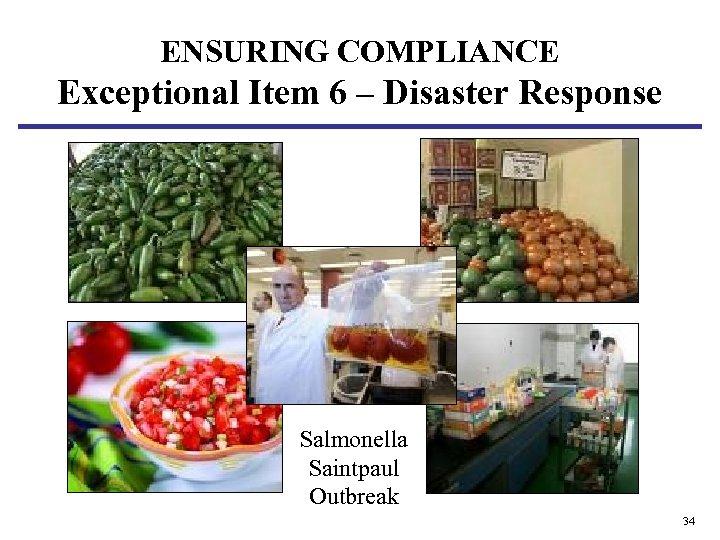 ENSURING COMPLIANCE Exceptional Item 6 – Disaster Response Salmonella Saintpaul Outbreak 34