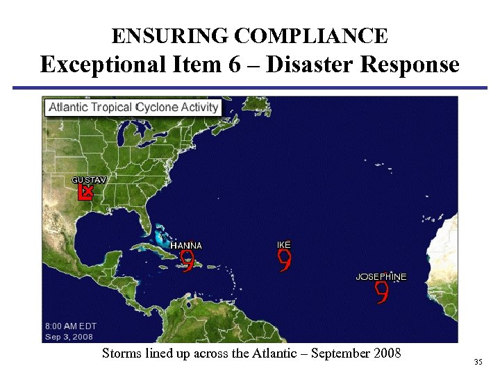 ENSURING COMPLIANCE Exceptional Item 6 – Disaster Response • INSERT SLIDE ON HURRICANES Storms