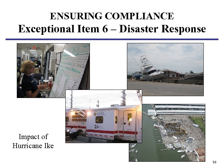 ENSURING COMPLIANCE Exceptional Item 6 – Disaster Response Impact of Hurricane Ike 36