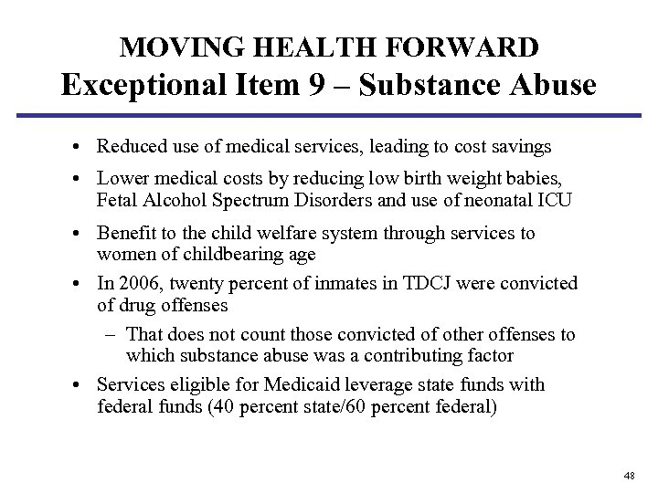 MOVING HEALTH FORWARD Exceptional Item 9 – Substance Abuse • Reduced use of medical