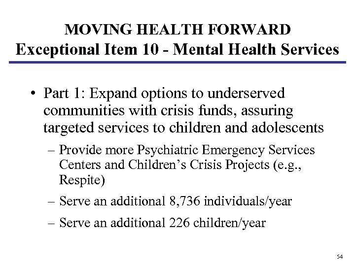 MOVING HEALTH FORWARD Exceptional Item 10 - Mental Health Services • Part 1: Expand