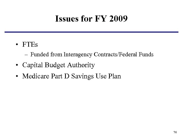 Issues for FY 2009 • FTEs – Funded from Interagency Contracts/Federal Funds • Capital