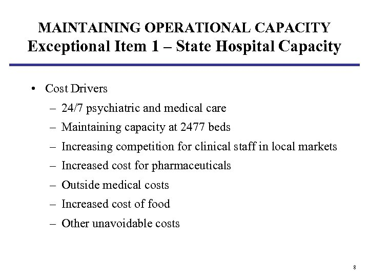 MAINTAINING OPERATIONAL CAPACITY Exceptional Item 1 – State Hospital Capacity • Cost Drivers –
