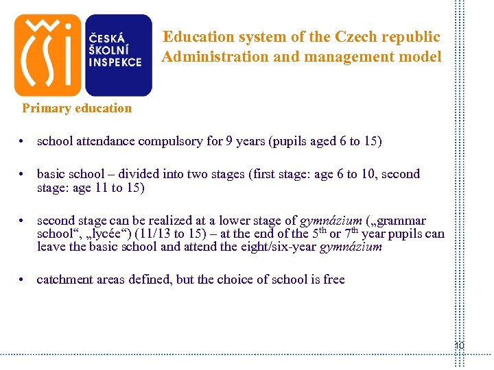 Education system of the Czech republic Administration and management model Primary education • school