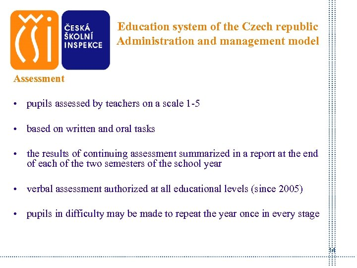 Education system of the Czech republic Administration and management model Assessment • pupils assessed