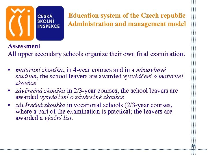 Education system of the Czech republic Administration and management model Assessment All upper secondary