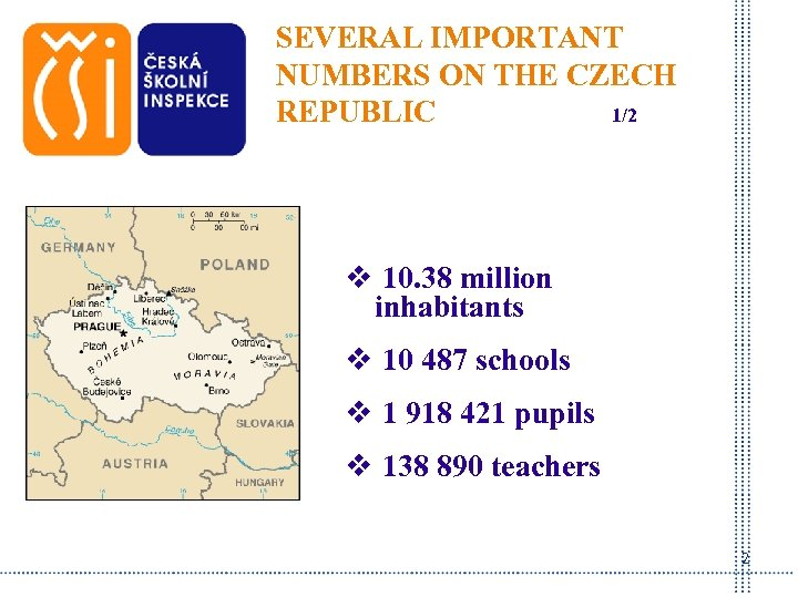 SEVERAL IMPORTANT NUMBERS ON THE CZECH REPUBLIC 1/2 v 10. 38 million inhabitants v