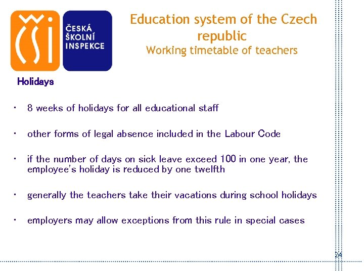 Education system of the Czech republic Working timetable of teachers Holidays • 8 weeks