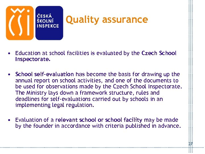 Quality assurance • Education at school facilities is evaluated by the Czech School Inspectorate.
