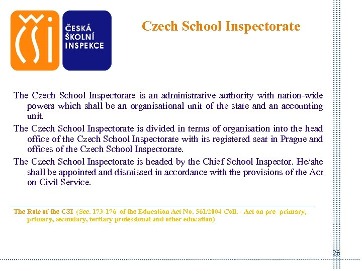 Czech School Inspectorate The Czech School Inspectorate is an administrative authority with nation-wide powers