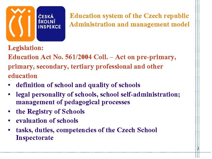 Education system of the Czech republic Administration and management model Legislation: Education Act No.