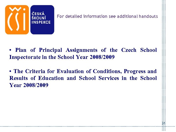 For detailed information see additional handouts • Plan of Principal Assignments of the Czech