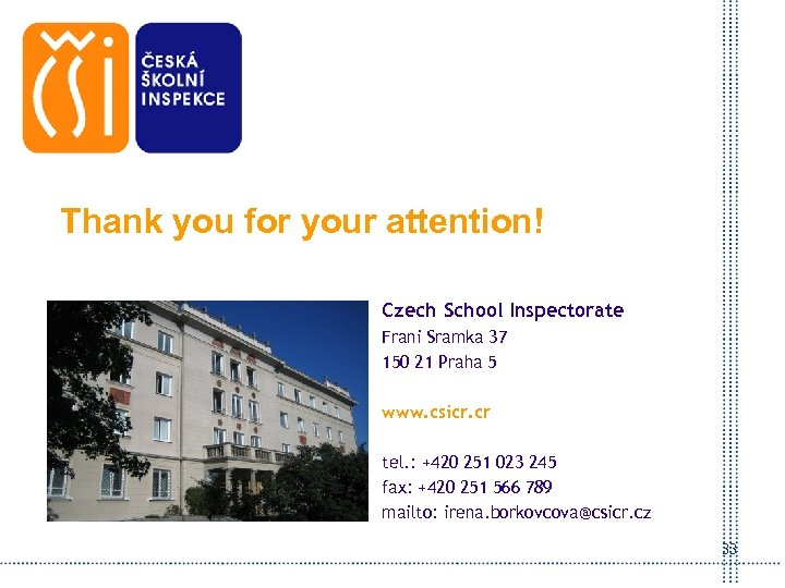 Thank you for your attention! Czech School Inspectorate Frani Sramka 37 150 21 Praha