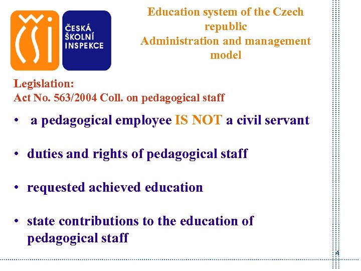 Education system of the Czech republic Administration and management model Legislation: Act No. 563/2004