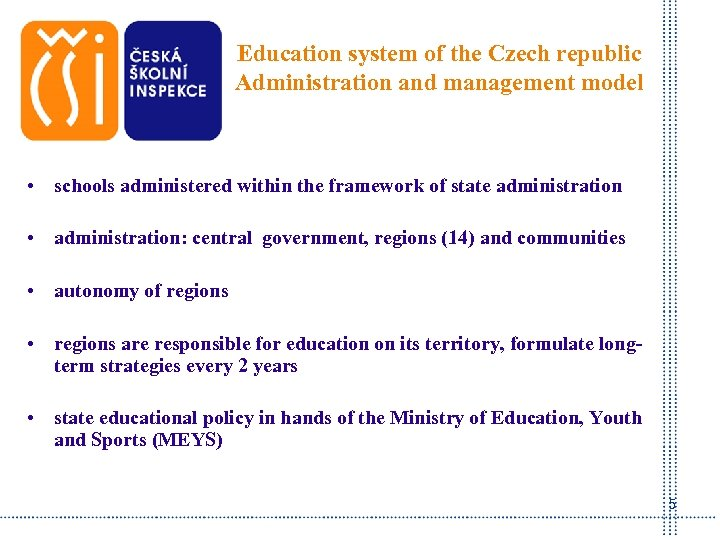 Education system of the Czech republic Administration and management model • schools administered within