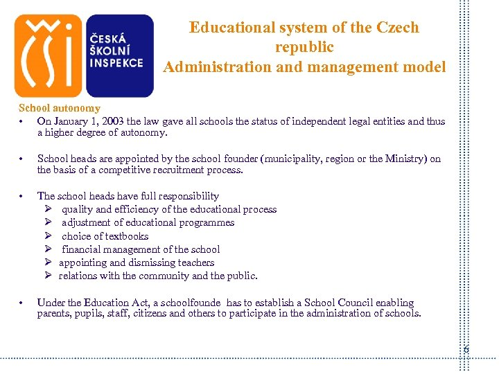 Educational system of the Czech republic Administration and management model School autonomy • On