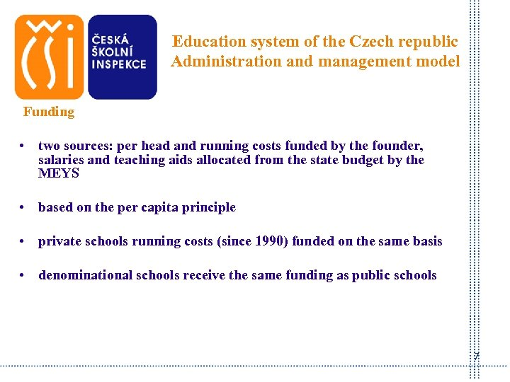 Education system of the Czech republic Administration and management model Funding • two sources: