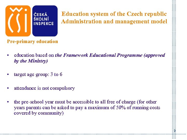 Education system of the Czech republic Administration and management model Pre-primary education • education