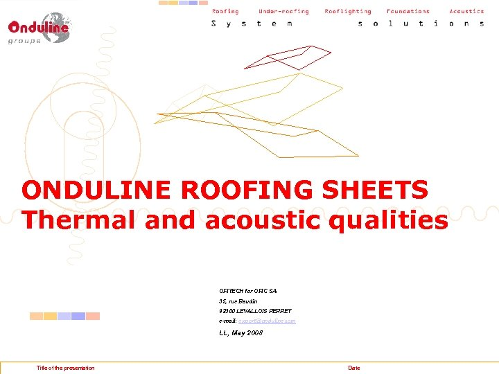 ONDULINE ROOFING SHEETS Thermal and acoustic qualities OFITECH for OFIC SA 35, rue Baudin