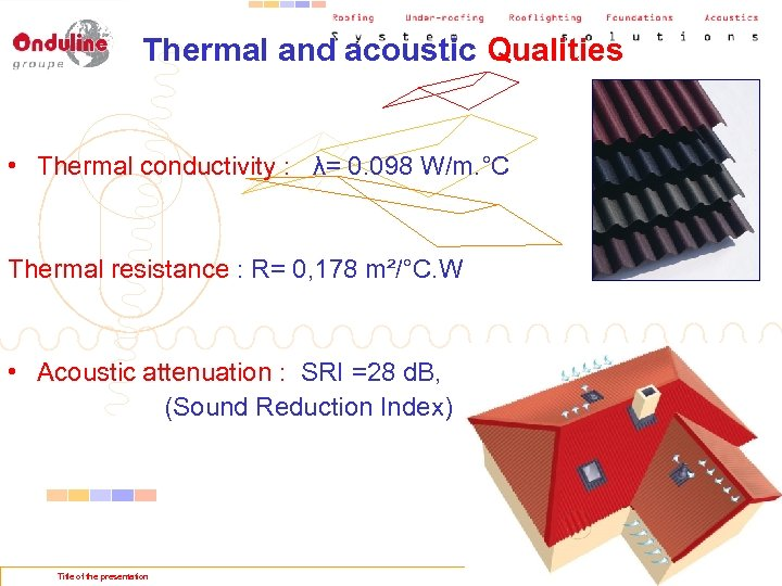 Thermal and acoustic Qualities • Thermal conductivity : λ= 0. 098 W/m. °C Thermal