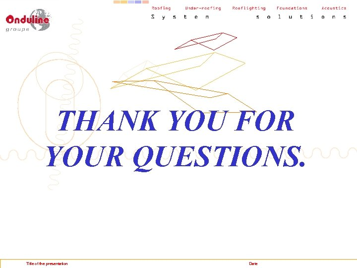 THANK YOU FOR YOUR QUESTIONS. Title of the presentation Date
