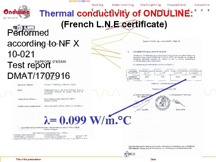 Thermal conductivity of ONDULINE: (French L. N. E certificate) Performed according to NF X